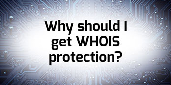 Why should I get WHOIS protection?'