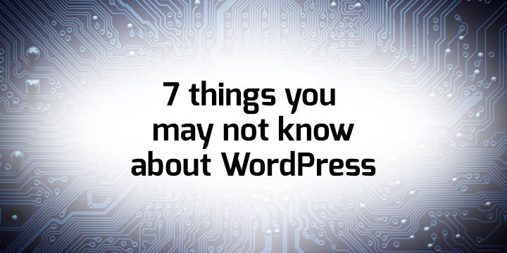 7 Things you may not know about WordPress